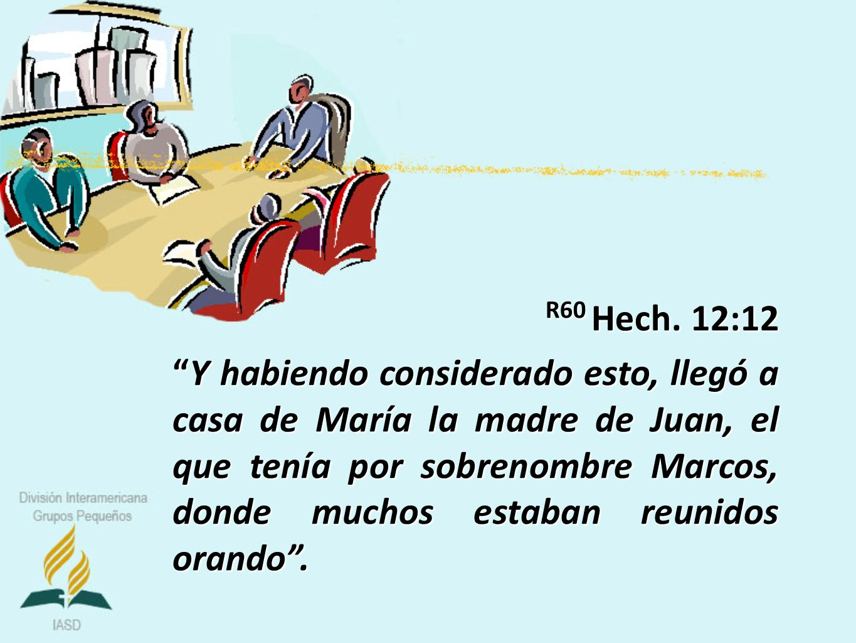 R60 Hech. 12:12 Y habiendo considerado esto, llegó a casa de María la madre de Juan, el que tenía por sobrenombre Marcos, donde muchos estaban reunido