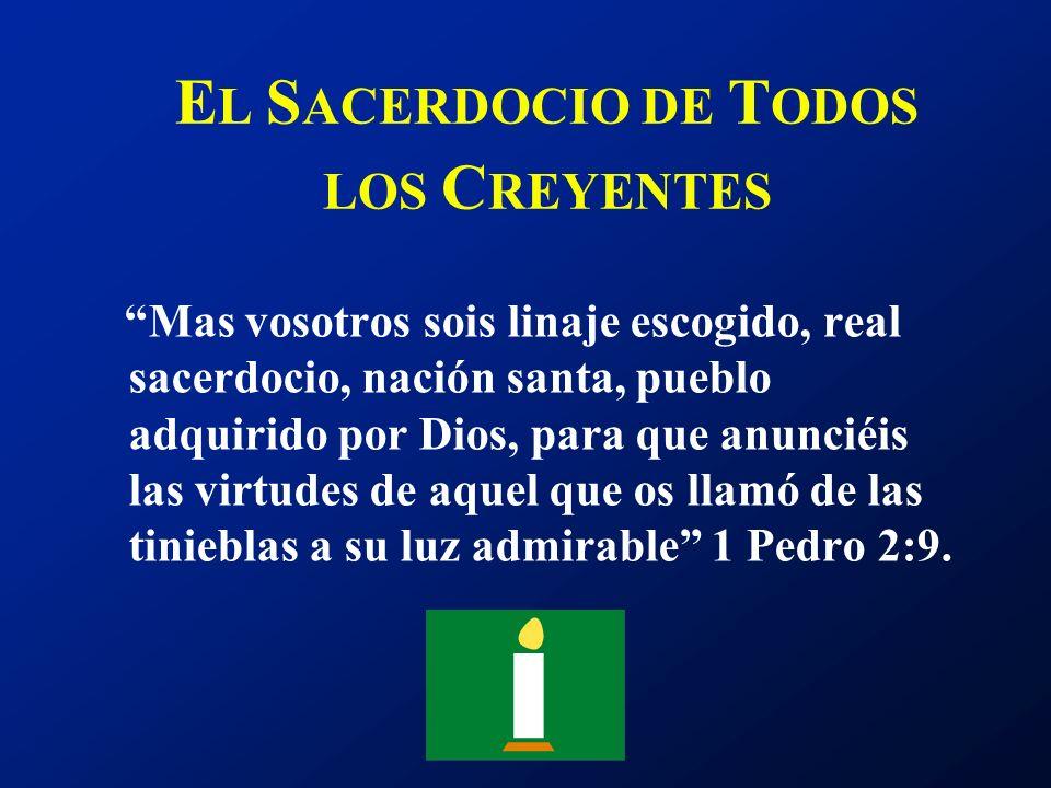 E L S ACERDOCIO DE T ODOS LOS C REYENTES Mas vosotros sois linaje escogido, real sacerdocio, nación santa, pueblo adquirido por Dios, para que anuncié