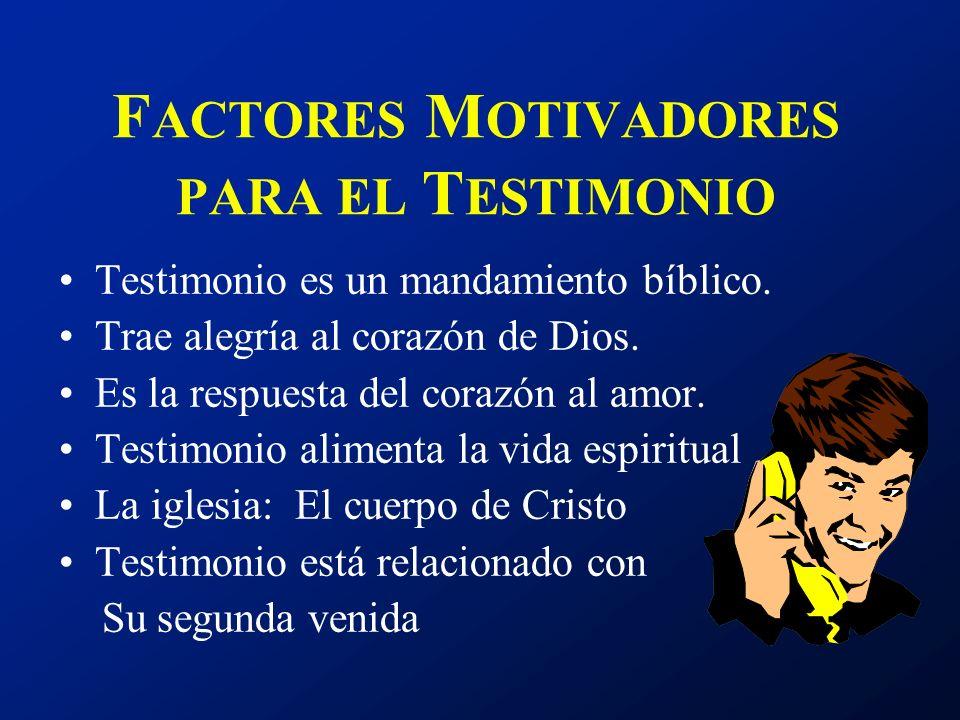 F ACTORES M OTIVADORES PARA EL T ESTIMONIO Testimonio es un mandamiento bíblico. Trae alegría al corazón de Dios. Es la respuesta del corazón al amor.
