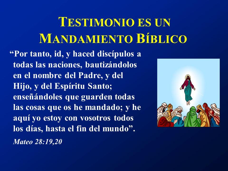 T ESTIMONIO ES UN M ANDAMIENTO B ÍBLICO Por tanto, id, y haced discípulos a todas las naciones, bautizándolos en el nombre del Padre, y del Hijo, y de
