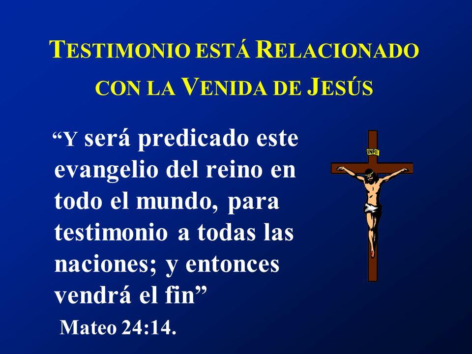 T ESTIMONIO ESTÁ R ELACIONADO CON LA V ENIDA DE J ESÚS Y será predicado este evangelio del reino en todo el mundo, para testimonio a todas las nacione