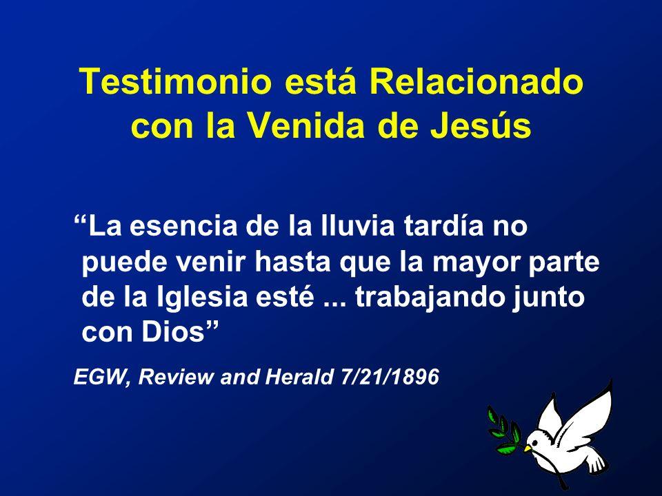 Testimonio está Relacionado con la Venida de Jesús La esencia de la lluvia tardía no puede venir hasta que la mayor parte de la Iglesia esté... trabaj