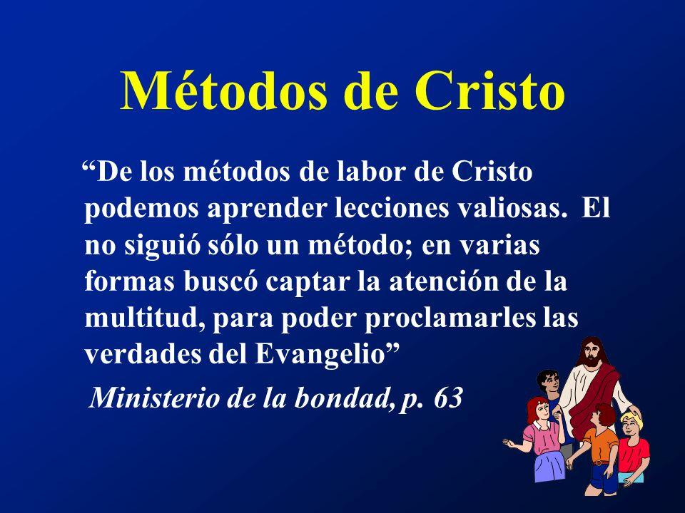 Métodos de Cristo De los métodos de labor de Cristo podemos aprender lecciones valiosas. El no siguió sólo un método; en varias formas buscó captar la
