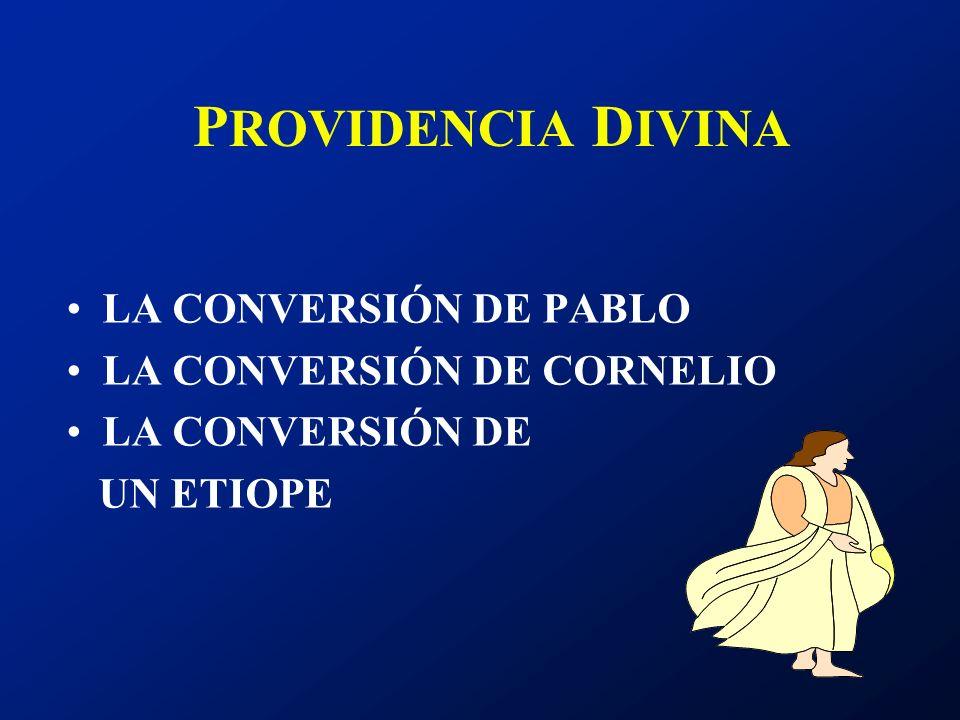 P ROVIDENCIA D IVINA LA CONVERSIÓN DE PABLO LA CONVERSIÓN DE CORNELIO LA CONVERSIÓN DE UN ETIOPE