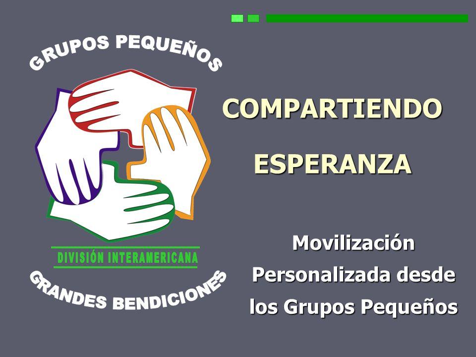 1 COMPARTIENDO ESPERANZA Movilización Personalizada desde los Grupos Pequeños