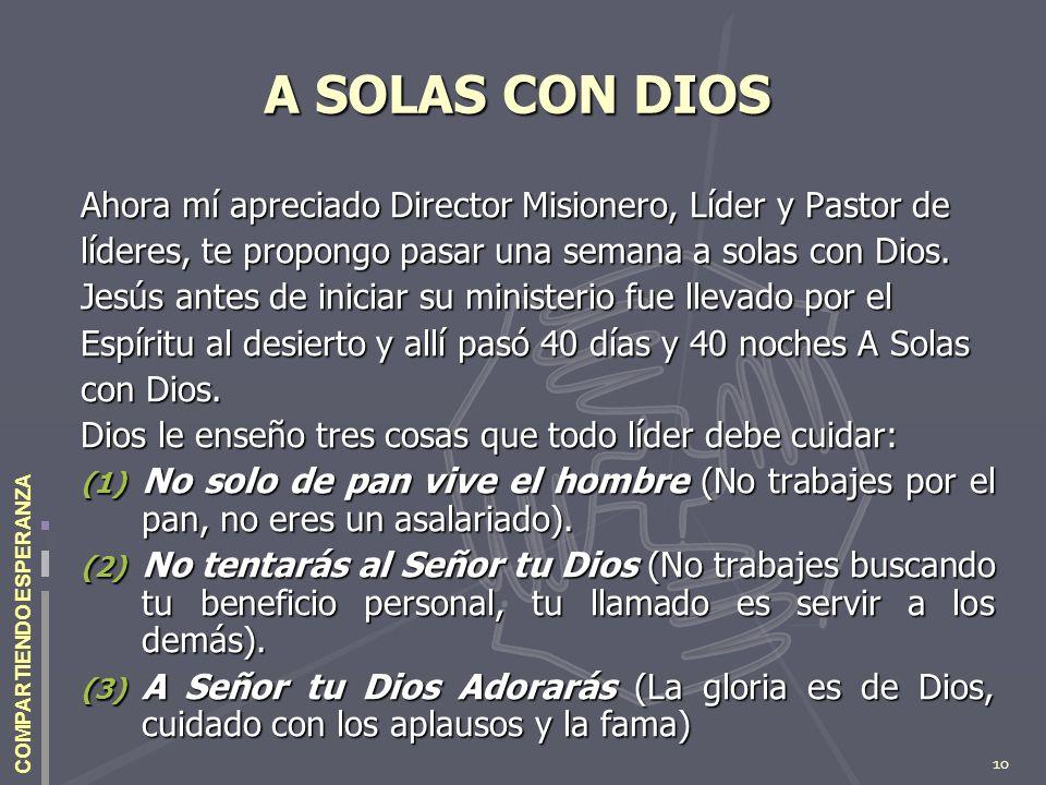 10 COMPARTIENDO ESPERANZA A SOLAS CON DIOS Ahora mí apreciado Director Misionero, Líder y Pastor de líderes, te propongo pasar una semana a solas con