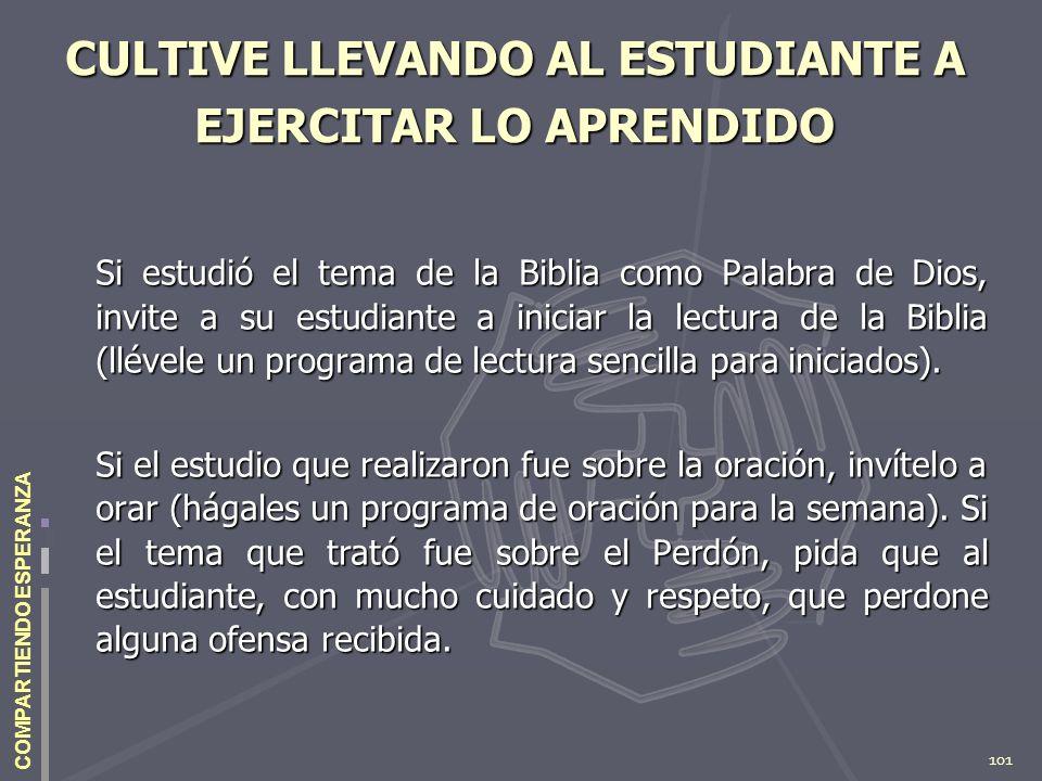 101 COMPARTIENDO ESPERANZA CULTIVE LLEVANDO AL ESTUDIANTE A EJERCITAR LO APRENDIDO Si estudió el tema de la Biblia como Palabra de Dios, invite a su e