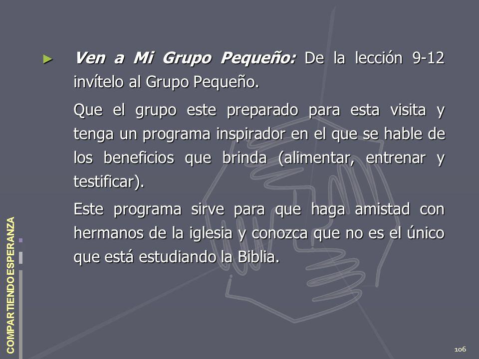 106 COMPARTIENDO ESPERANZA Ven a Mi Grupo Pequeño: De la lección 9-12 invítelo al Grupo Pequeño. Ven a Mi Grupo Pequeño: De la lección 9-12 invítelo a