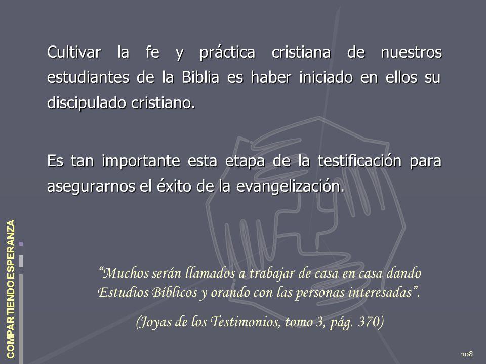 108 COMPARTIENDO ESPERANZA Cultivar la fe y práctica cristiana de nuestros estudiantes de la Biblia es haber iniciado en ellos su discipulado cristian