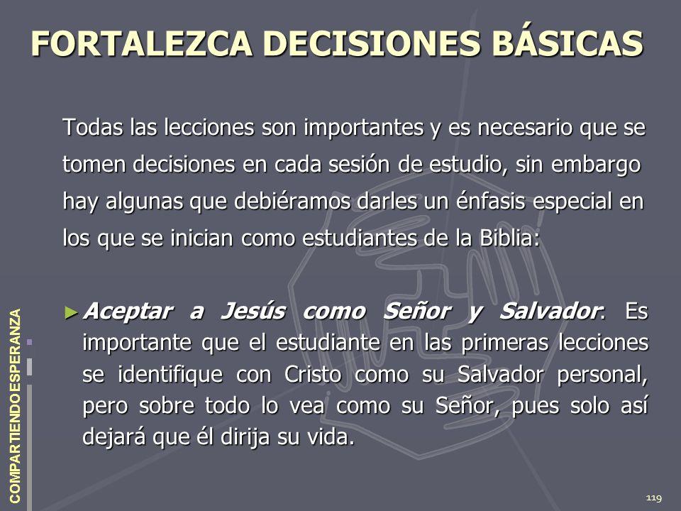 119 COMPARTIENDO ESPERANZA FORTALEZCA DECISIONES BÁSICAS Todas las lecciones son importantes y es necesario que se tomen decisiones en cada sesión de