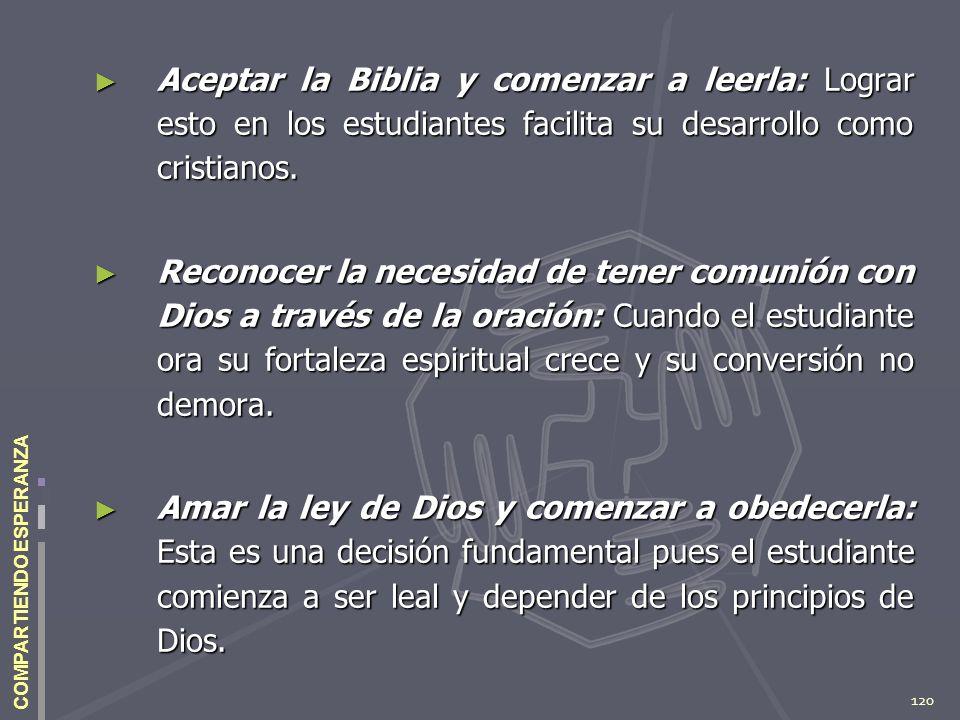 120 COMPARTIENDO ESPERANZA Aceptar la Biblia y comenzar a leerla: Lograr esto en los estudiantes facilita su desarrollo como cristianos. Aceptar la Bi