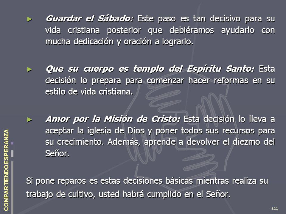 121 COMPARTIENDO ESPERANZA Guardar el Sábado: Este paso es tan decisivo para su vida cristiana posterior que debiéramos ayudarlo con mucha dedicación