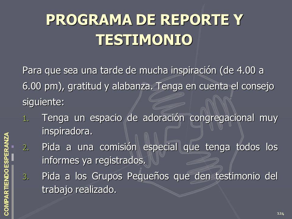124 COMPARTIENDO ESPERANZA PROGRAMA DE REPORTE Y TESTIMONIO Para que sea una tarde de mucha inspiración (de 4.00 a 6.00 pm), gratitud y alabanza. Teng