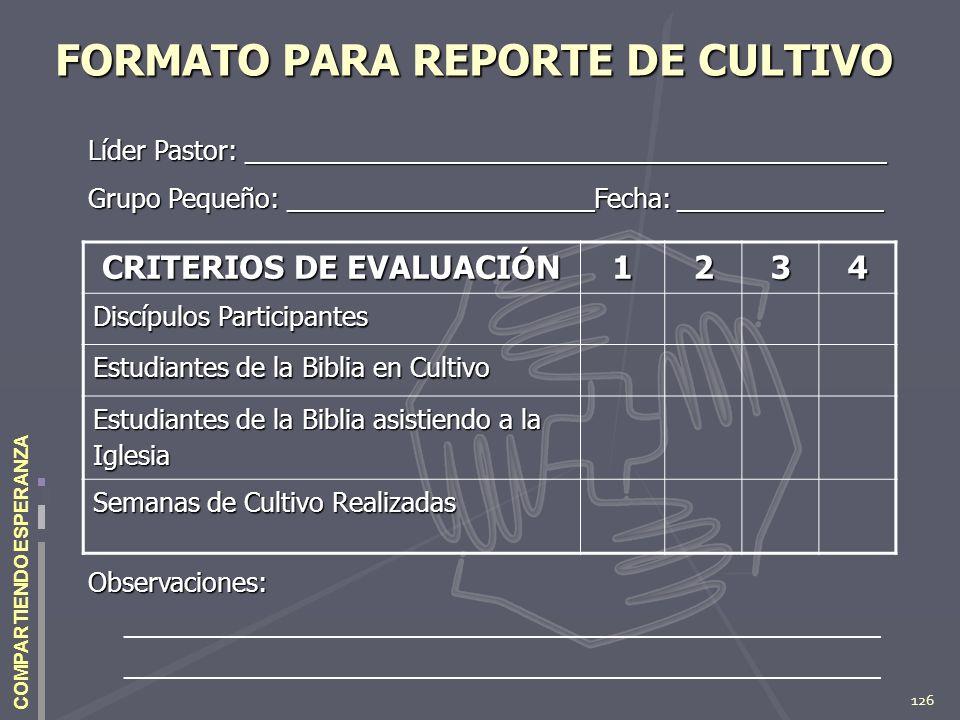126 COMPARTIENDO ESPERANZA FORMATO PARA REPORTE DE CULTIVO CRITERIOS DE EVALUACIÓN 1234 Discípulos Participantes Estudiantes de la Biblia en Cultivo E