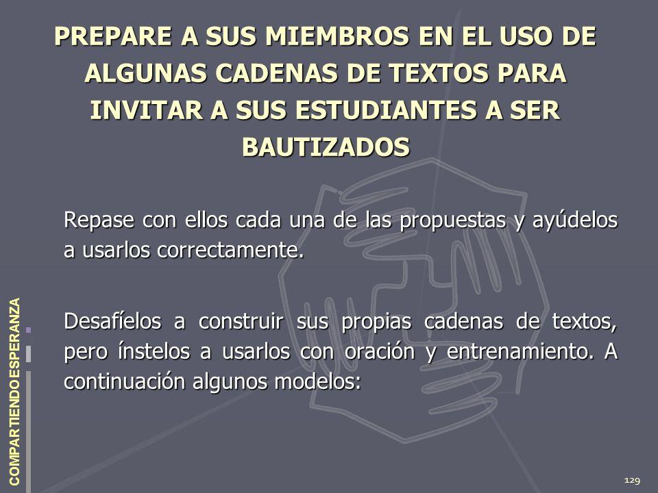 129 COMPARTIENDO ESPERANZA PREPARE A SUS MIEMBROS EN EL USO DE ALGUNAS CADENAS DE TEXTOS PARA INVITAR A SUS ESTUDIANTES A SER BAUTIZADOS Repase con el