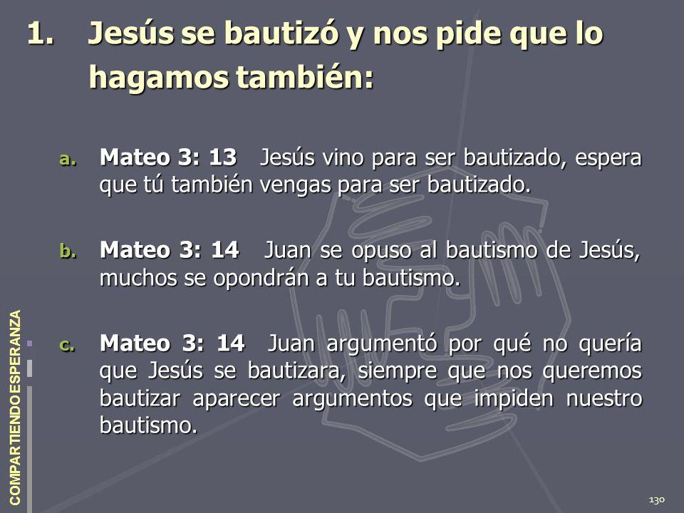 130 COMPARTIENDO ESPERANZA 1.Jesús se bautizó y nos pide que lo hagamos también: a. Mateo 3: 13 Jesús vino para ser bautizado, espera que tú también v