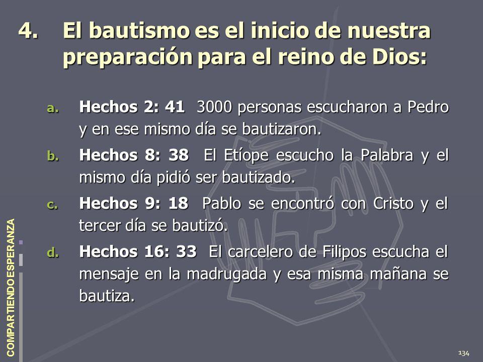 134 COMPARTIENDO ESPERANZA 4.El bautismo es el inicio de nuestra preparación para el reino de Dios: a. Hechos 2: 41 3000 personas escucharon a Pedro y