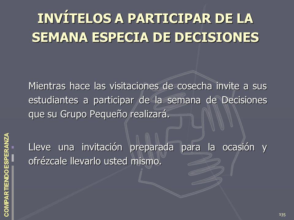 135 COMPARTIENDO ESPERANZA INVÍTELOS A PARTICIPAR DE LA SEMANA ESPECIA DE DECISIONES Mientras hace las visitaciones de cosecha invite a sus estudiante