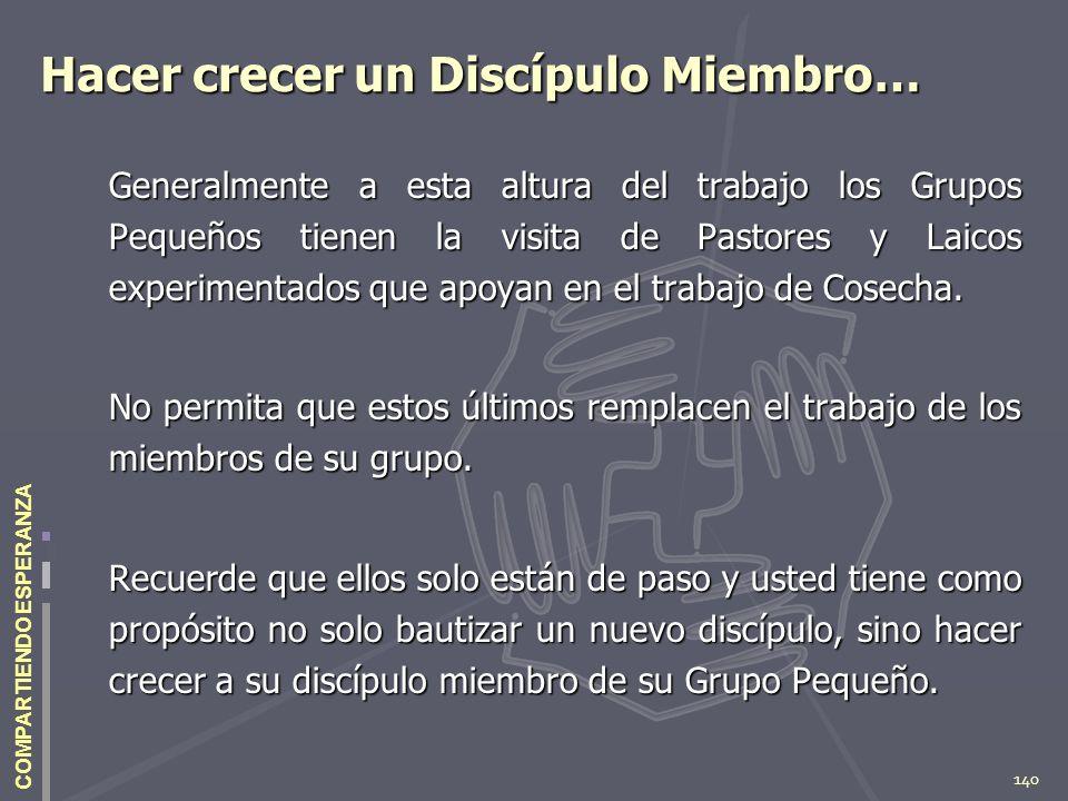 140 COMPARTIENDO ESPERANZA Hacer crecer un Discípulo Miembro… Generalmente a esta altura del trabajo los Grupos Pequeños tienen la visita de Pastores