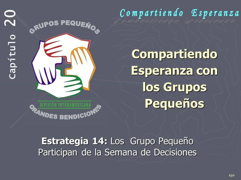 150 Compartiendo Esperanza con los Grupos Pequeños Estrategia 14: Los Grupo Pequeño Participan de la Semana de Decisiones Capítulo 20