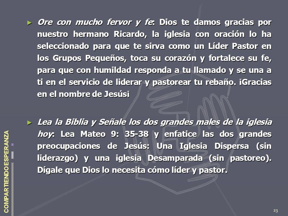 23 COMPARTIENDO ESPERANZA Ore con mucho fervor y fe: Dios te damos gracias por nuestro hermano Ricardo, la iglesia con oración lo ha seleccionado para