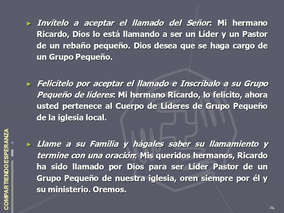 24 COMPARTIENDO ESPERANZA Invítelo a aceptar el llamado del Señor: Mi hermano Ricardo, Dios lo está llamando a ser un Líder y un Pastor de un rebaño p