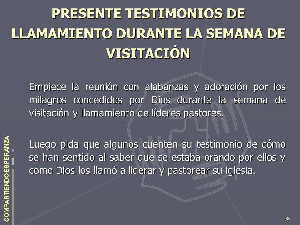 28 COMPARTIENDO ESPERANZA PRESENTE TESTIMONIOS DE LLAMAMIENTO DURANTE LA SEMANA DE VISITACIÓN Empiece la reunión con alabanzas y adoración por los mil
