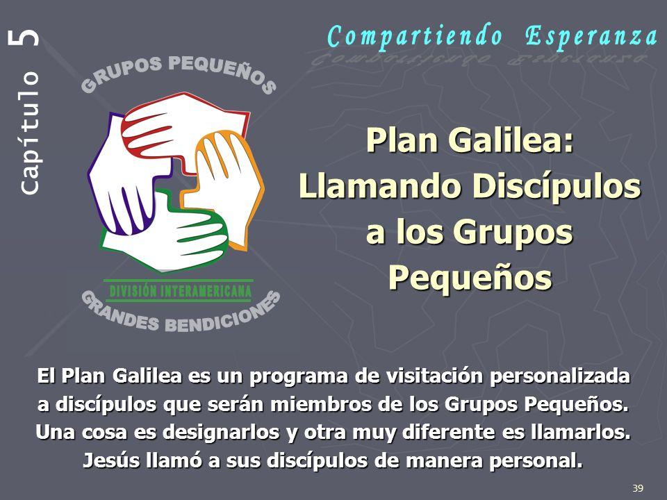 39 Plan Galilea: Llamando Discípulos a los Grupos Pequeños El Plan Galilea es un programa de visitación personalizada a discípulos que serán miembros