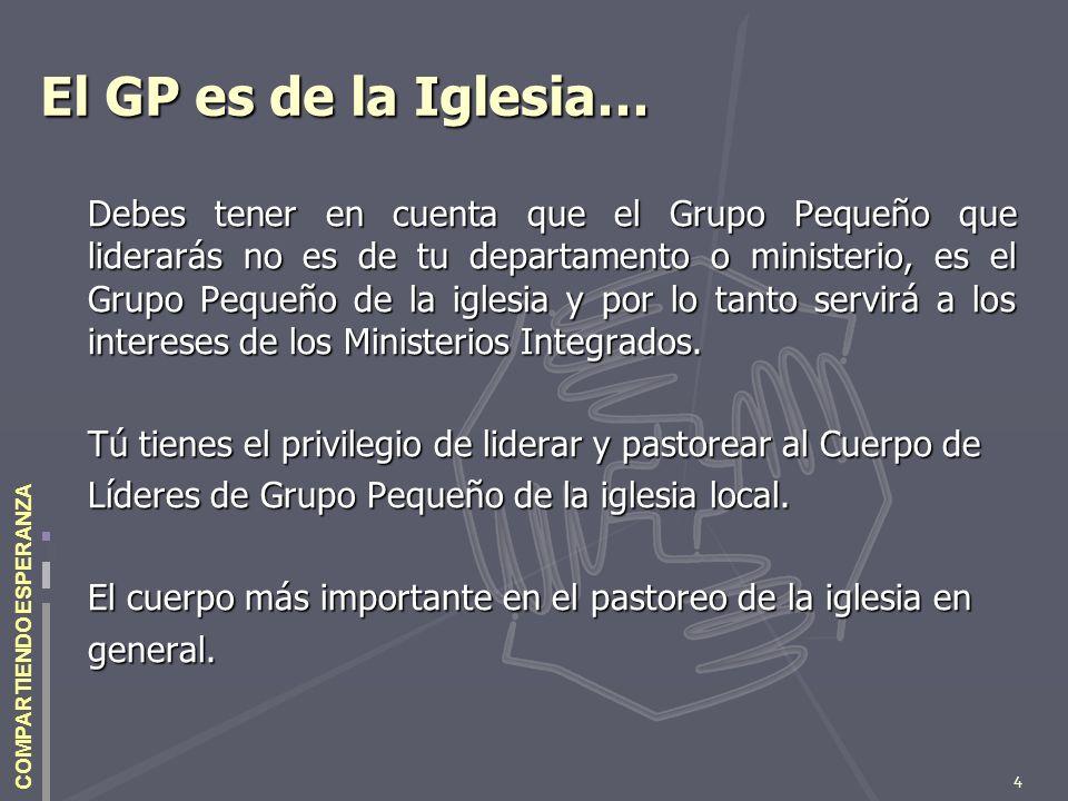 4 COMPARTIENDO ESPERANZA El GP es de la Iglesia… Debes tener en cuenta que el Grupo Pequeño que liderarás no es de tu departamento o ministerio, es el