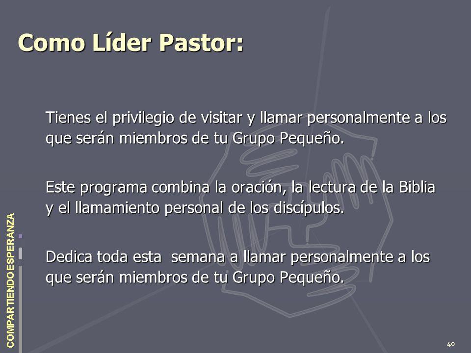 40 COMPARTIENDO ESPERANZA Como Líder Pastor: Tienes el privilegio de visitar y llamar personalmente a los que serán miembros de tu Grupo Pequeño. Este