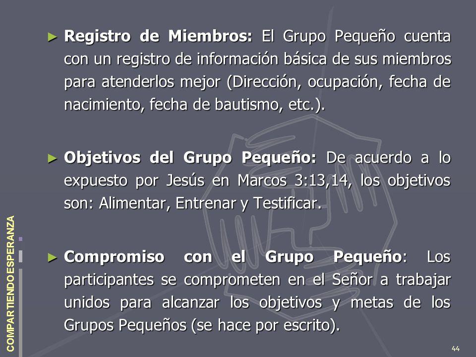 44 COMPARTIENDO ESPERANZA Registro de Miembros: El Grupo Pequeño cuenta con un registro de información básica de sus miembros para atenderlos mejor (D
