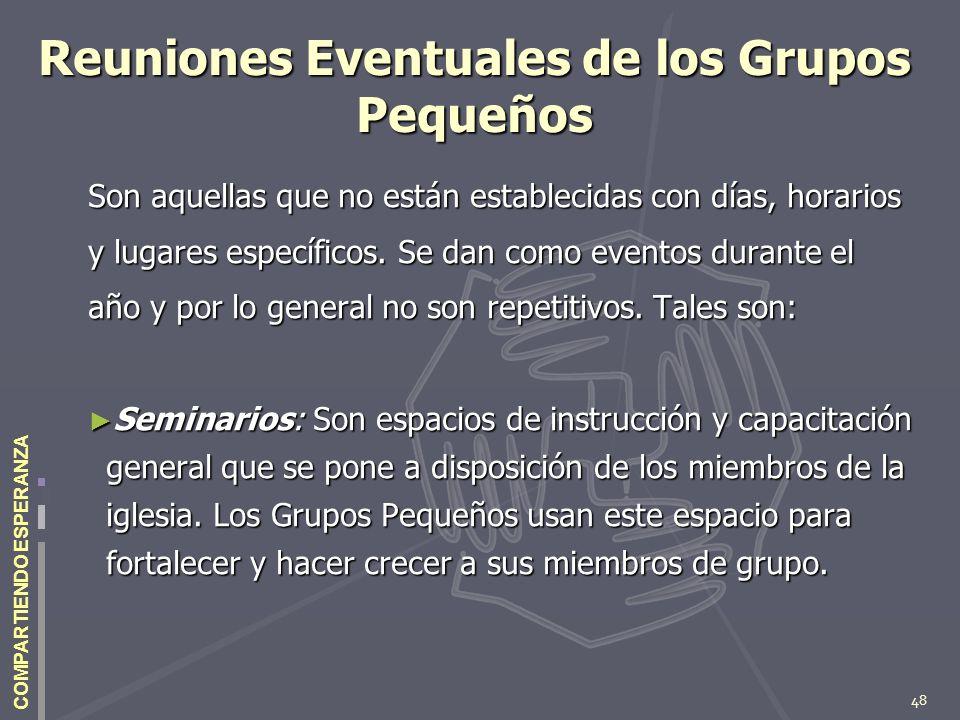 48 COMPARTIENDO ESPERANZA Reuniones Eventuales de los Grupos Pequeños Son aquellas que no están establecidas con días, horarios y lugares específicos.