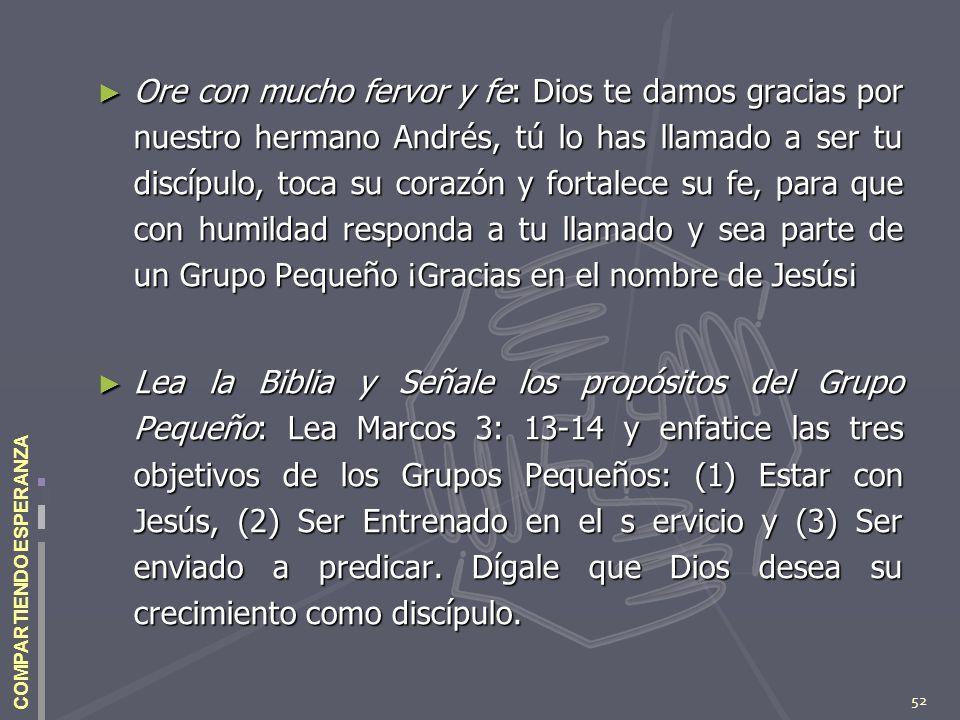 52 COMPARTIENDO ESPERANZA Ore con mucho fervor y fe: Dios te damos gracias por nuestro hermano Andrés, tú lo has llamado a ser tu discípulo, toca su c