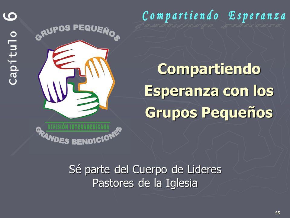 55 Compartiendo Esperanza con los Grupos Pequeños Capítulo 6 Sé parte del Cuerpo de Lideres Pastores de la Iglesia