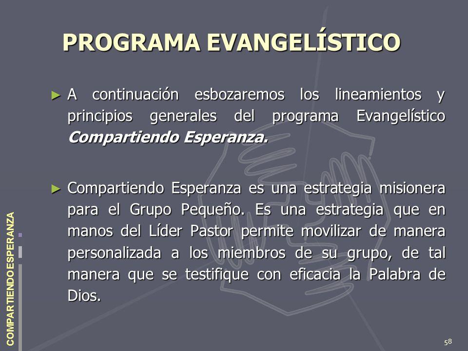 58 COMPARTIENDO ESPERANZA PROGRAMA EVANGELÍSTICO A continuación esbozaremos los lineamientos y principios generales del programa Evangelístico Compart