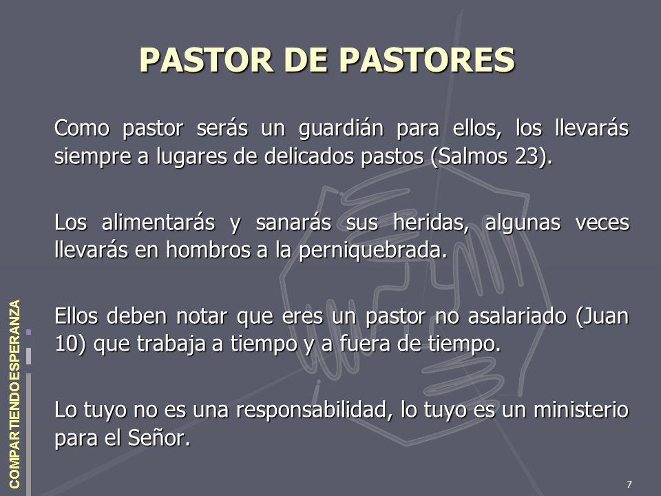 7 COMPARTIENDO ESPERANZA PASTOR DE PASTORES Como pastor serás un guardián para ellos, los llevarás siempre a lugares de delicados pastos (Salmos 23).