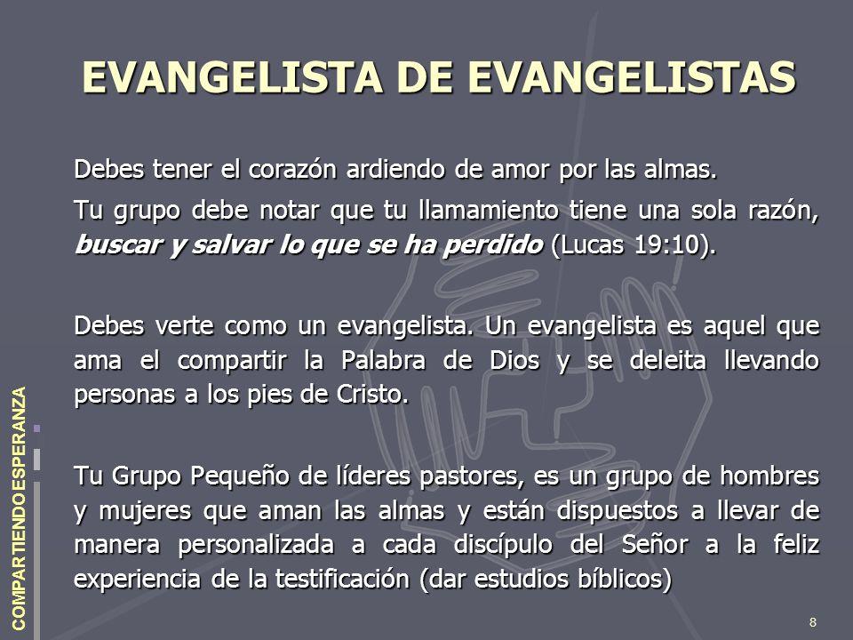 8 COMPARTIENDO ESPERANZA EVANGELISTA DE EVANGELISTAS Debes tener el corazón ardiendo de amor por las almas. Tu grupo debe notar que tu llamamiento tie