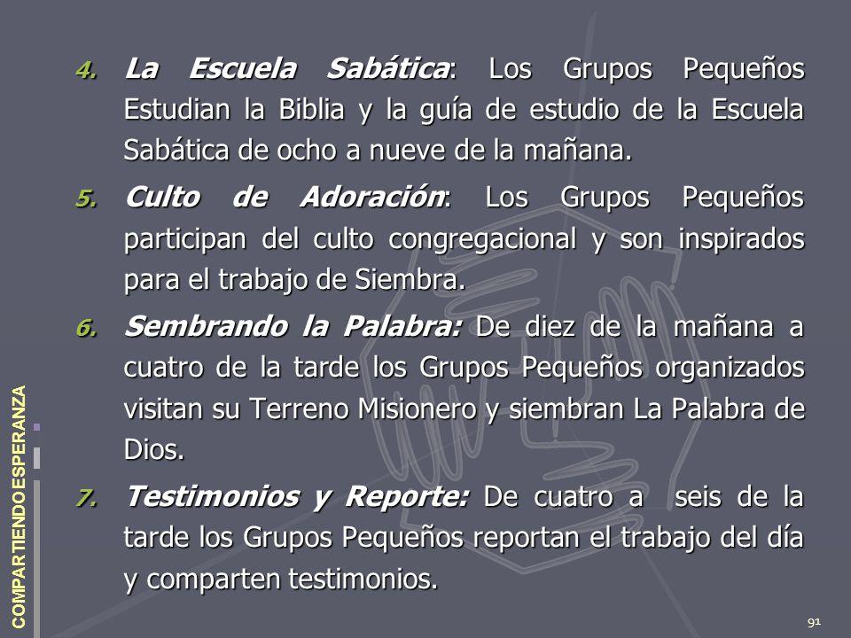 91 COMPARTIENDO ESPERANZA 4. La Escuela Sabática: Los Grupos Pequeños Estudian la Biblia y la guía de estudio de la Escuela Sabática de ocho a nueve d