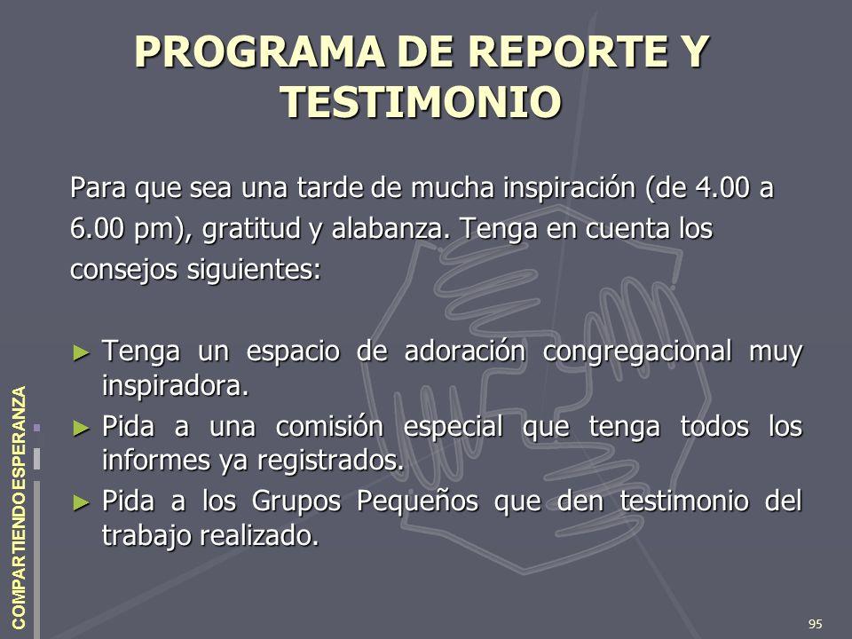 95 COMPARTIENDO ESPERANZA PROGRAMA DE REPORTE Y TESTIMONIO Para que sea una tarde de mucha inspiración (de 4.00 a 6.00 pm), gratitud y alabanza. Tenga