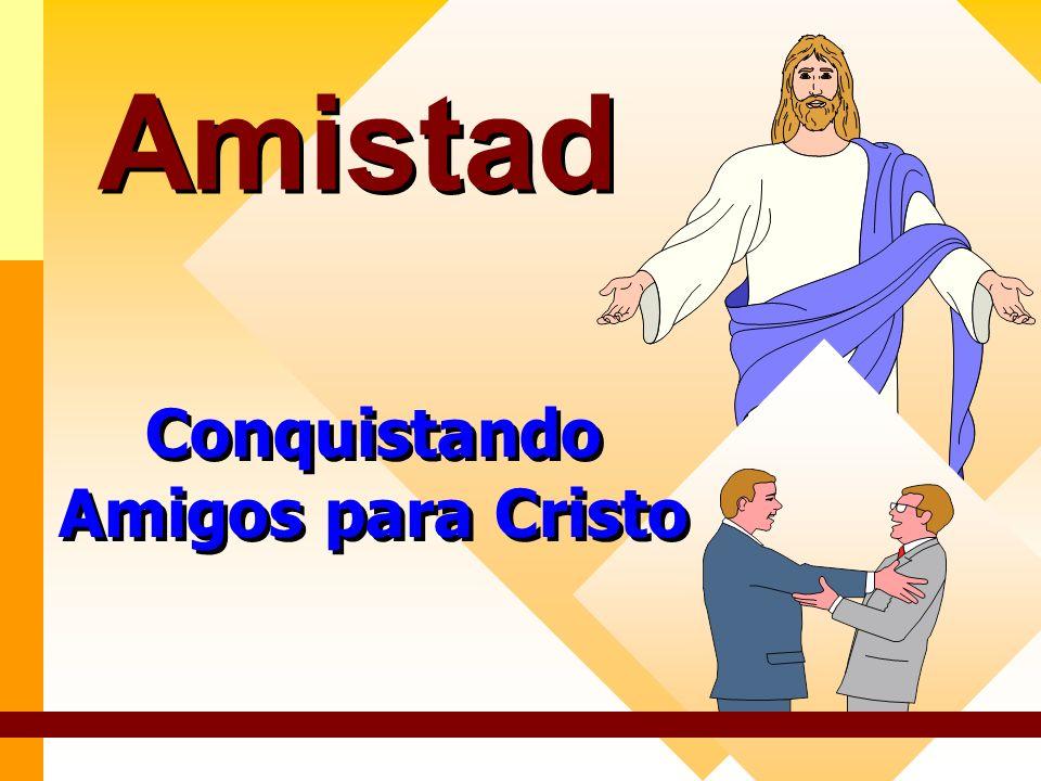 Amistad2 Base del éxito para ganar almas Seguir el ejemplo de Cristo.