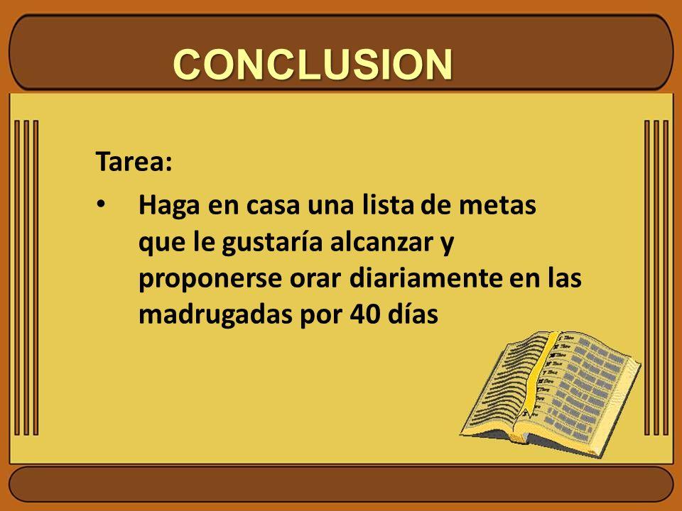 CONCLUSION Tarea: Haga en casa una lista de metas que le gustaría alcanzar y proponerse orar diariamente en las madrugadas por 40 días