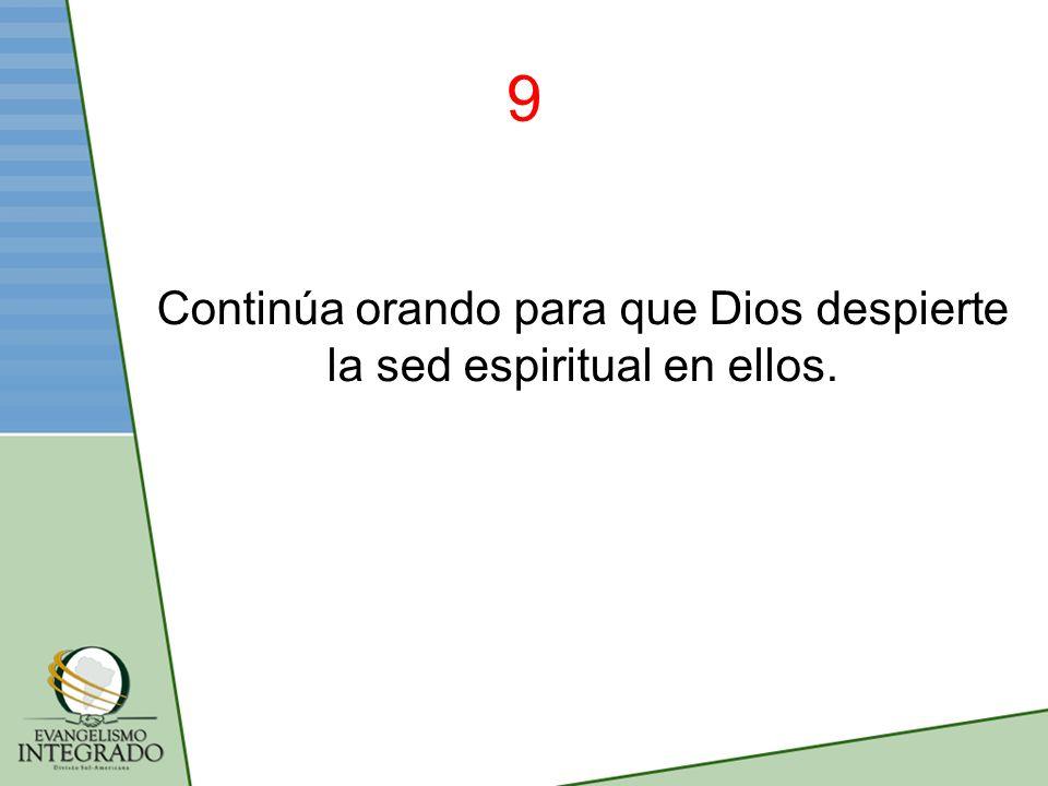9 Continúa orando para que Dios despierte la sed espiritual en ellos.