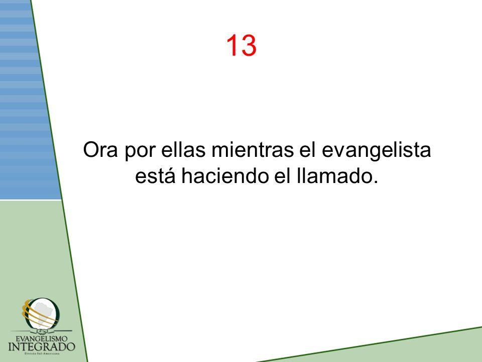 13 Ora por ellas mientras el evangelista está haciendo el llamado.