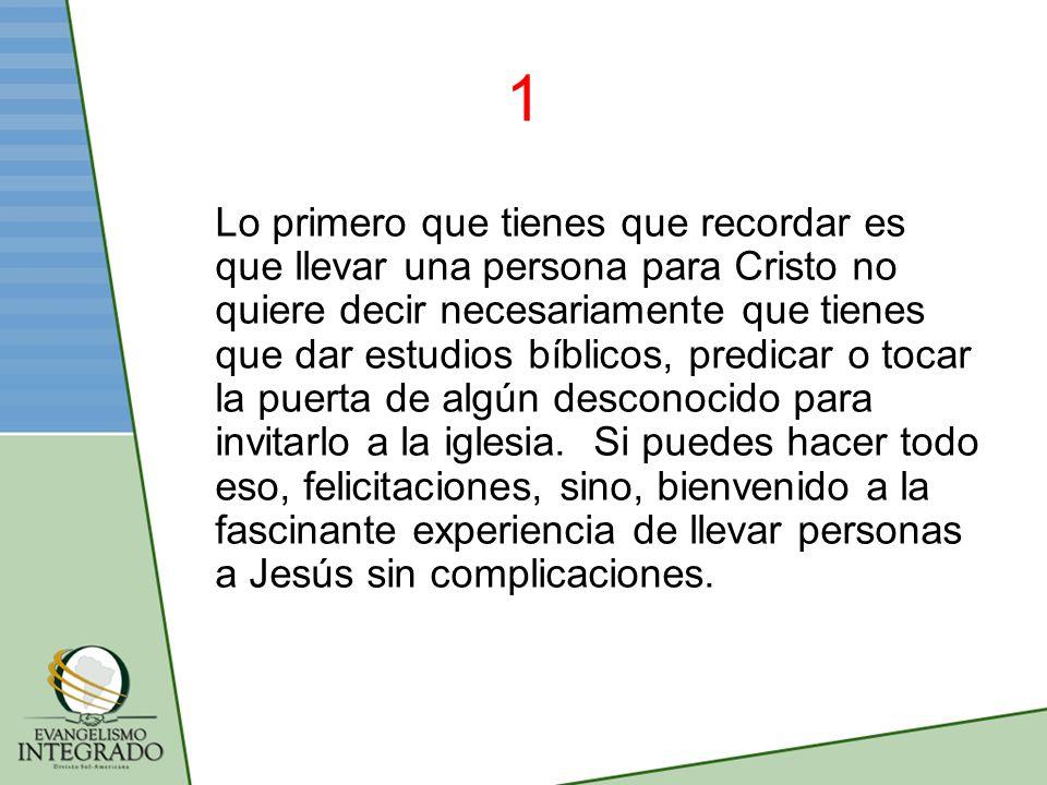 1 Lo primero que tienes que recordar es que llevar una persona para Cristo no quiere decir necesariamente que tienes que dar estudios bíblicos, predic