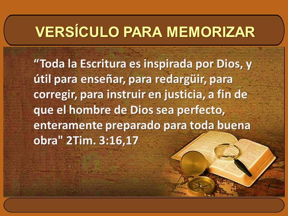VERSÍCULO PARA MEMORIZAR Toda la Escritura es inspirada por Dios, y útil para enseñar, para redargüir, para corregir, para instruir en justicia, a fin