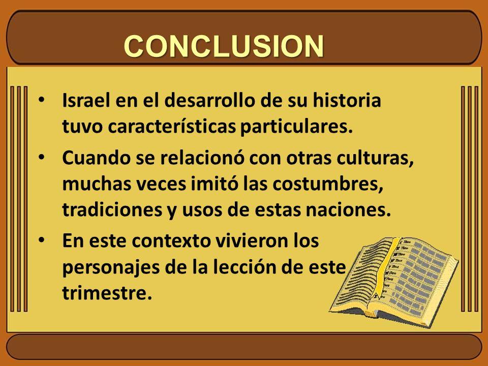 CONCLUSION Israel en el desarrollo de su historia tuvo características particulares. Cuando se relacionó con otras culturas, muchas veces imitó las co