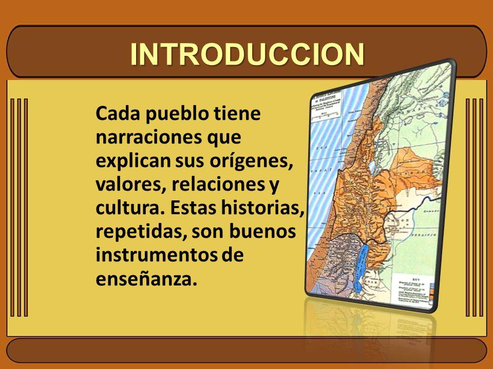 INTRODUCCION Cada pueblo tiene narraciones que explican sus orígenes, valores, relaciones y cultura. Estas historias, repetidas, son buenos instrument