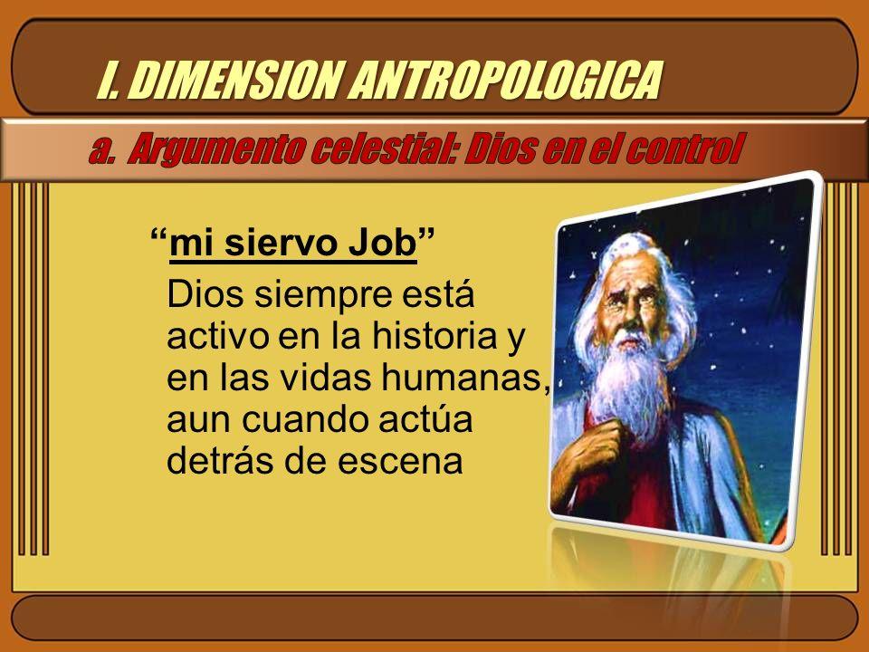 I. DIMENSION ANTROPOLOGICA mi siervo Job Dios siempre está activo en la historia y en las vidas humanas, aun cuando actúa detrás de escena