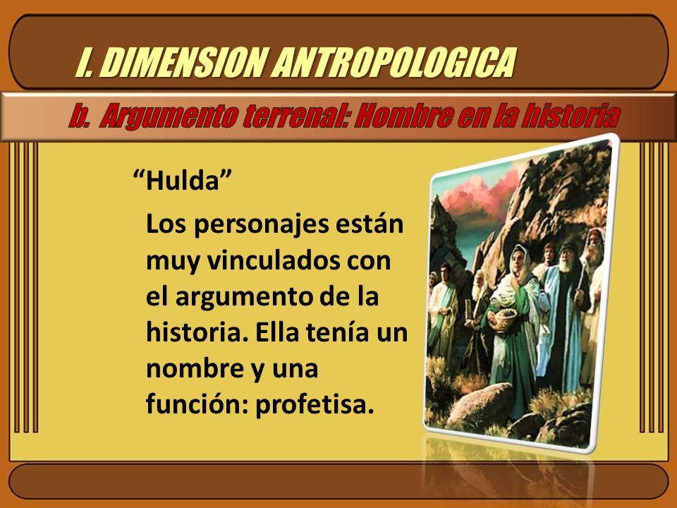 I. DIMENSION ANTROPOLOGICA Hulda Los personajes están muy vinculados con el argumento de la historia. Ella tenía un nombre y una función: profetisa.