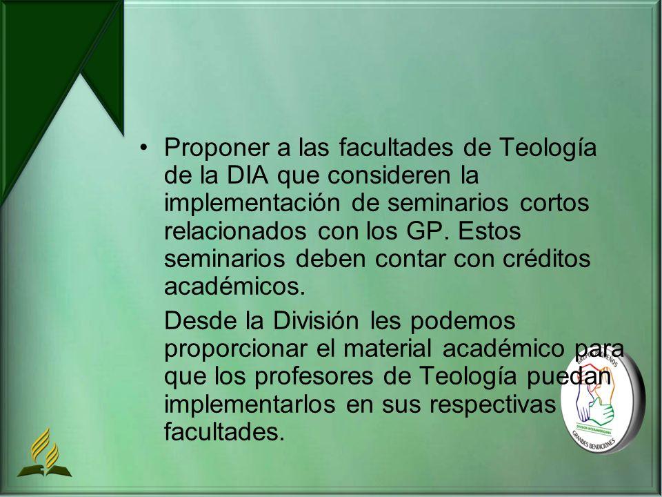 Proponer a las facultades de Teología de la DIA que consideren la implementación de seminarios cortos relacionados con los GP.
